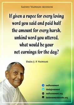 If given a rupee for every loving word you said and paid half the amount for every harsh. Unkind word you uttered. What would be your net earnings for the day? -Dada J.P. Vaswani #dadajpvaswani#quotes