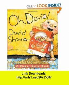 Oh, David! A Diaper David Book (9780439688819) David Shannon , ISBN-10: 0439688817  , ISBN-13: 978-0439688819 ,  , tutorials , pdf , ebook , torrent , downloads , rapidshare , filesonic , hotfile , megaupload , fileserve