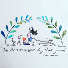 Be the person your dog thinks you are - Perfect   Cute yoga quotes.