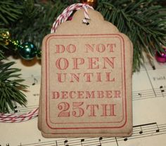 Christmas Gift Tags - Do NOt Open Until December 25th. $5.50, via Etsy.