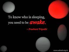 To know who is sleeping, you need to be awake.  ~Shri Prashant  #ShriPrashant #Advait #Awake #Intelligence  #Sleep    Read at:- prashantadvait.com Watch at:- www.youtube.com/c/ShriPrashant Website:- www.advait.org.in Facebook:- www.facebook.com/prashant.advait LinkedIn:- www.linkedin.com/in/prashantadvait Twitter:- https://twitter.com/Prashant_Advait
