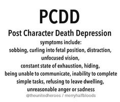 ✓ Post Character Death Depression (PCDD) symptoms include: sobbing, curling into fetal position, distraction, unfocused vision, constant state of exhaustion, hiding, being unable to communicate, inability to complete simple tasks, refusing to leave dwelling, unreasonable anger or sadness.