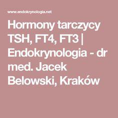 Hormony tarczycy TSH, FT4, FT3 | Endokrynologia - dr med. Jacek Belowski, Kraków
