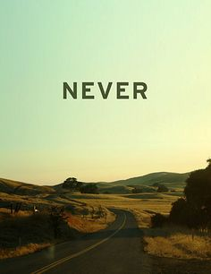 Never Stop. Follow the road as it winds you across life. as it leads you to your destination.