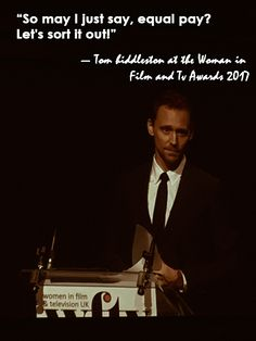 """""""So may I just say, equal pay? Let's sort it out!"""" — Tom Hiddleston at the Woman in Film and TV Awards 2017"""