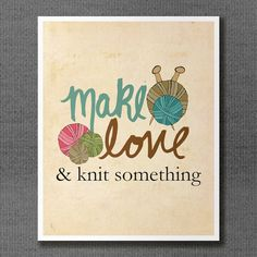 Make love and Knit Something / Typographic Print, Gifts for Crafters via Etsy
