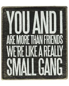 You and I are more than friends We re like a really small gangFriend Quote Box Sign Sentimental Gifts for Best Friends bff friendship bestfri You… – Best Friends Forever Birthday Gifts For Bestfriends, Friend Birthday Gifts, Birthday Diy, Birthday Recipes, Happy Birthday, Soul Sisters, Spooky Halloween, Diy Best Friend Gifts, Funny Friend Gifts
