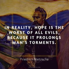 """""""In reality hope is the worst of all..."""" - Friedrich Nietzsche [800x800] via QuotesPorn on May 23 2018 at 10:15AM"""