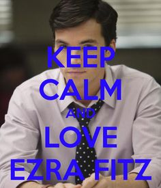 KEEP CALM AND LOVE EZRA FITZ #funny #lol #gag @Funn Geeks