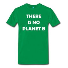 THER IS NO PLANET B