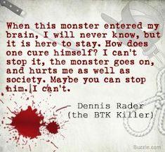 Serial Killer Dennis Rader quote.