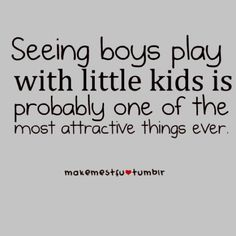 "Now that our children are grown, I discovered that seeing my husband play with little kids is very attractive! some of his most noticeable games are: tickle machine, ""1000 kids can't knock me down"", and ""breakthrough."" Yeah, he gets them really wound up!"