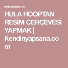 HULA HOOPTAN RESİM ÇERÇEVESİ YAPMAK | Kendinyapsana.com