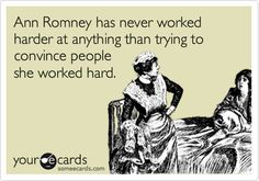 Ann Romney has never worked harder at anything than trying to convince people she worked hard.