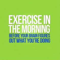 Exercising in the morning will boost your metabolism and raise your energy levels for the day!