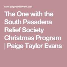 The One with the South Pasadena Relief Society Christmas Program | Paige Taylor Evans