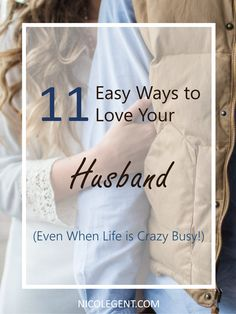 11 Easy Ways to Love Your Husband (Even When Life is Crazy Busy!)