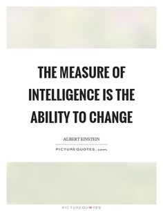 The measure of intelligence is the ability to change. Picture Quotes.