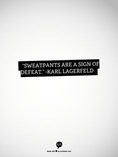 Yes, yes they are .  ~karl Lagerfeld