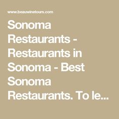 Sonoma Restaurants - Restaurants in Sonoma - Best Sonoma Restaurants. To learn more about Beau Wine Tours and the services we offer in #NapaValley & #Sonoma click here: https://www.beauwinetours.com/