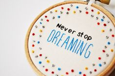 Inspirational Quote 'Never stop dreaming' Hand Embroidery 3 inch Hoop Colourful Wall Art