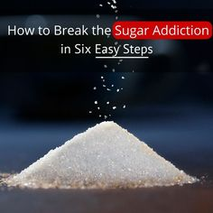 How to Break the Sugar Addiction in Six Easy Steps