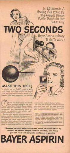 1949.  The ad campaign to show you how fast aspirin works by dropping it in a glass of water and watching it disintegrate.  They were still doing this on TV in the 70s.  Too bad it has nothing to do with how fast your body digests aspirin.