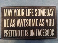 I'm awesome without facebook (: