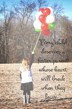 """Every child deserves a foster parent whose heart will break when they leave."" Girl with balloons in a field. #fostercare"