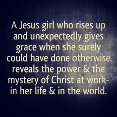 A Jesus girl who rises up and unexpectedly gives grace when she surely could have done otherwise reveals the power and the mystery of Christ at work-in her life and in the world. (Unglued bible study by @Sonja T Harmon