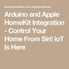 Arduino and Apple HomeKit Integration - Control Your Home From Siri! IoT Is Here