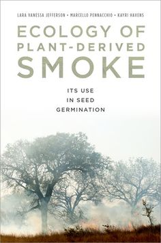 Ecology of plant-derived smoke : its use in seed germination / Lara Vanessa Jefferson, Marcello Pennacchio, and Kayri Havens. Oxford University Press, cop. 2014