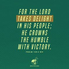 VERSE OF THE DAY  For the Lord takes delight in his people; he crowns the humble with victory. Psalm 149:4 NIV #votd #verseoftheday #JIL #Jesus #JesusIsLord #JILWorldwide www.jilworldwide.org