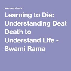 Learning to Die: Understanding Death to Understand Life - Swami Rama