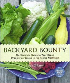 Linda Gilkeson || West Coast Gardening || Backyard Bounty || The complete guide to year-round gardening in the Pacific Northwest.