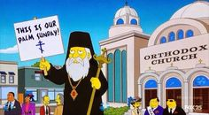 Today is our Palm Sunday! Orthodox Christian humour. Pascha. Easter. Palm Sunday. The Simpsons. Orthodoxy.