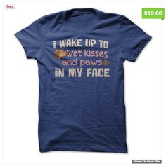 I wake up to wet kisses and paws in my face Paw Print Shirt