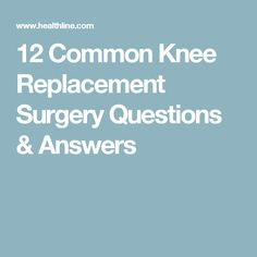 12 Common Knee Replacement Surgery Questions & Answers