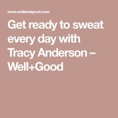 Get ready to sweat every day with Tracy Anderson – Well+Good