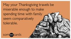 May your Thanksgiving travels be miserable enough to make spending time with family seem comparatively tolerable