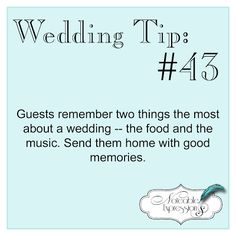 Wedding Tip: Guests remember two things the most about a wedding -- the food and the music.  Send them home with good memories.