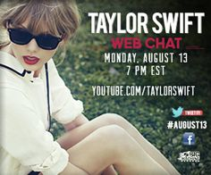Tune in to a live web chat with Taylor Swift on Monday, August 13, at 7 p.m. EST at youtube.com/taylorswift! #AUGUST13    smarturl.it/...
