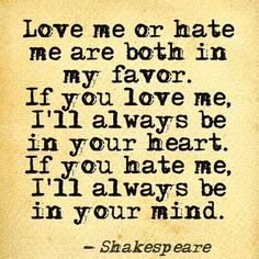 """""""Love me or hate me are both in my favor. If you love me, I'll always be in your heart. If you hate me, I'll always be in your mind. Famous Quotes, Best Quotes, Love Quotes, Funny Quotes, Favorite Quotes, The Words, Dream Quotes, Quotes To Live By, Shakespeare Funny"""