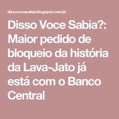 Disso Voce Sabia?: Maior pedido de bloqueio da história da Lava-Jato já está com o Banco Central