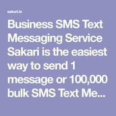 Business SMS Text Messaging Service  Sakari is the easiest way to send 1 message or 100,000 bulk SMS Text Messages! Get started today with a free trial.