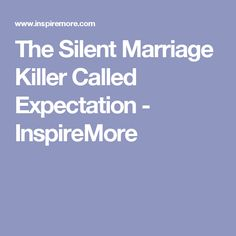 The Silent Marriage Killer Called Expectation - InspireMore