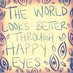 the world looks better through happy eyes quote-text