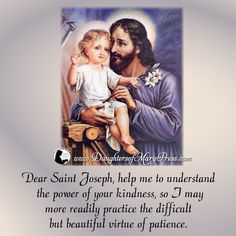 Dear Saint Joseph, help me to understand the power of your kindness, so I may more readily practice the difficult but beautiful virtue of patience. Catholic Quotes, Catholic Prayers, Catholic Saints, St Joseph Prayer, Saint Joseph, Lenten Quotes, St Josephs Day, Dynamic Catholic, Jesus Christ Images