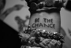 Be the change wrist tattoo