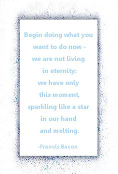 We only have this moment, sparkling like a star in our hand and melting... Best short poems and inspirational quotes.